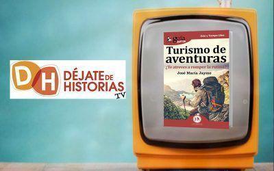 """Entrevista a José María Jayme por su libro «GuíaBurros: Turismo de Aventuras» en """"Cuentos para adultos"""", en Déjate de Historias TV"""