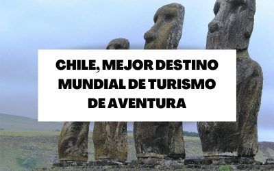Chile ha sido elegido como el mejor destino mundial de turismo de aventura